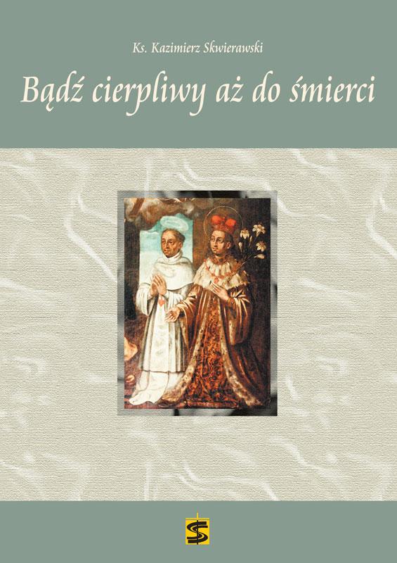 Bądź cierpliwy aż do śmierci – ks. Kazimierz Skwierawski