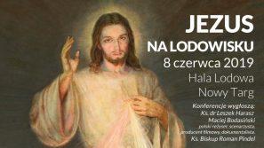 JEZUS NA LODOWISKU – zaproszenie na halę lodową w Nowym Targu, 8 czerwca 2019 r.
