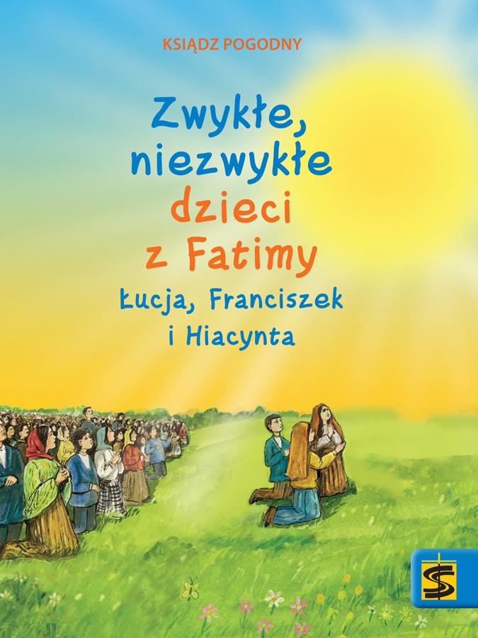 Zwykłe, niezwykłe dzieci z Fatimy Łucja Franciszek i Hiacynta – ks. Pogodny