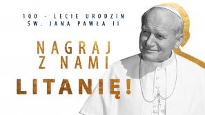 Nagraj z nami litanię! Stwórzmy razem prezent na 100. urodziny Karola Wojtyły