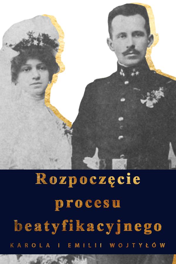 Uroczyste rozpoczęcie procesów kanonizacyjnych Emilii i Karola Wojtyłów – rodziców św. Jana Pawła II
