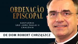 ORDENAÇÃO EPISCOPAL DE DOM ROBERT JÓZEF CHRZĄSZCZ