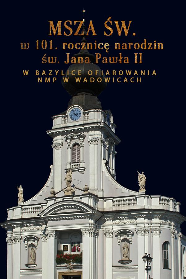 Msza św. w rocznicę 101. urodzin św. Jana Pawła II