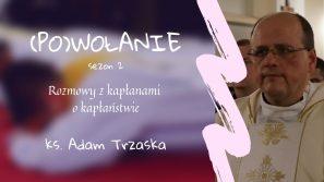 Ks. Adam Trzaska. (Po)wołanie – rozmowy z kapłanami o kapłaństwie