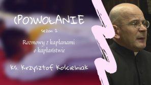 Ks. Krzysztof Kościelniak. (Po)wołanie – rozmowy z kapłanami o kapłaństwie