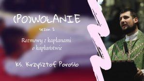 Ks. Krzysztof Porosło. (Po)wołanie – rozmowy z kapłanami o kapłaństwie