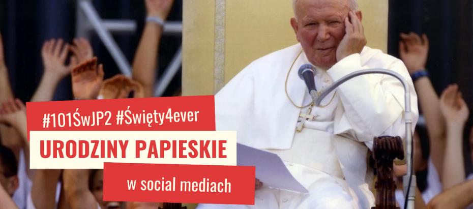 Święty4ever: Urodziny papieskie w social mediach