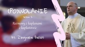 Ks. Zbigniew Bielas. (Po)wołanie – rozmowy z kapłanami o kapłaństwie
