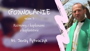 Ks. Jerzy Pytraczyk. (Po)wołanie – rozmowy z kapłanami o kapłaństwie