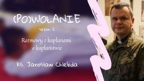 Ks. Jarosław Chlebda. (Po)wołanie – rozmowy z kapłanami o kapłaństwie
