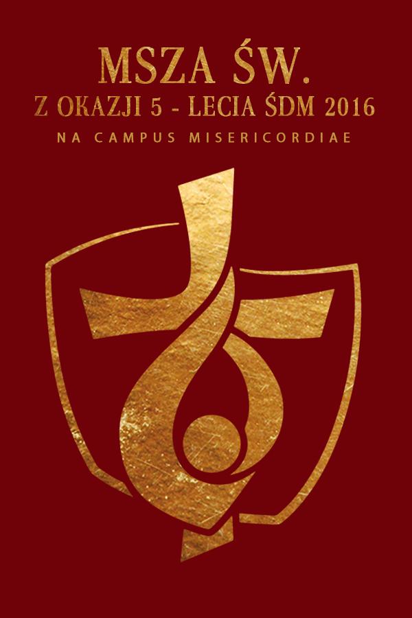 Msza św. na Kampusie Miłosierdzia w 5. rocznicę ŚDM Kraków 2016