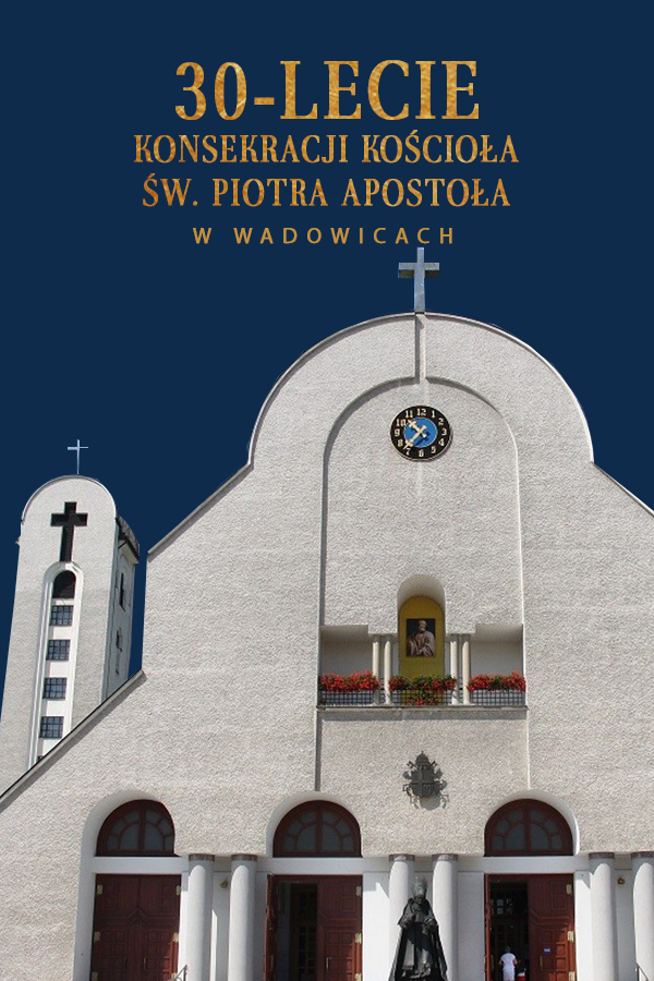 30-lecie konsekracji kościoła św. Piotra Apostoła w Wadowicach