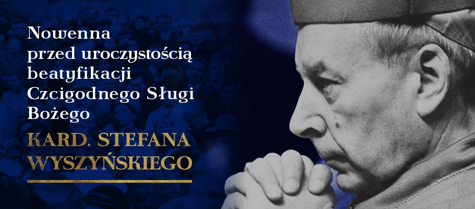 W Archidiecezji Krakowskiej rozpoczyna się Nowenna 9 tygodni przez beatyfikacją Czcigodnego Sługi Bożego kard. Stefana Wyszyńskiego