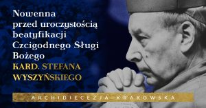 Nowenna przed uroczystością beatyfikacji Czcigodnego Sługi Bożego kard. Stefana Wyszyńskiego