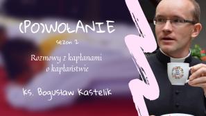 ks. Bogusław Kastelik. (Po)wołanie – rozmowy z kapłanami o kapłaństwie