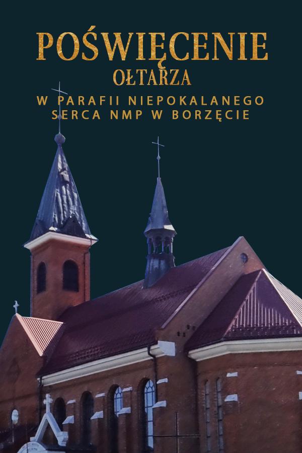 Msza św. z poświęceniem ołtarza w parafii Niepokalanego Serca NMP w Borzęcie