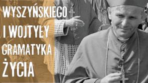 """""""Wyszyńskiego i Wojtyły gramatyka życia"""""""